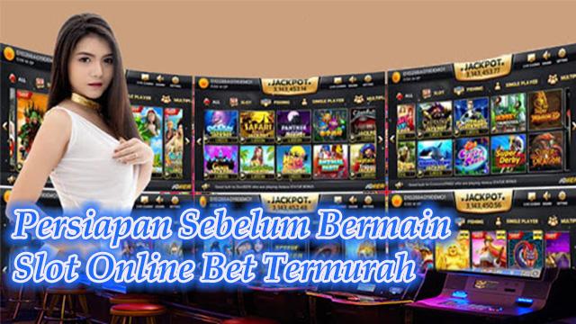 Persiapan Sebelum Bermain Slot Online Bet Termurah