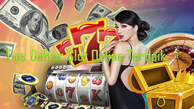 Tips Daftar Slot Online Terbaik