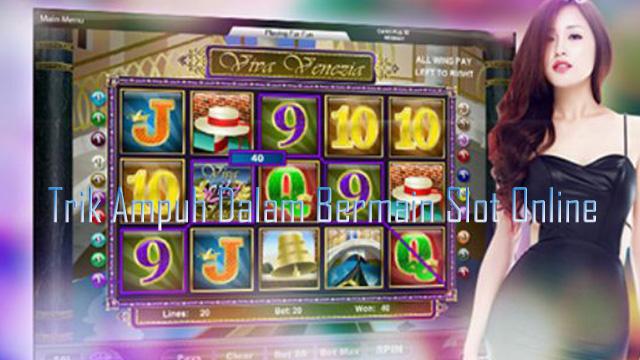 Trik Ampuh Dalam Bermain Slot Online