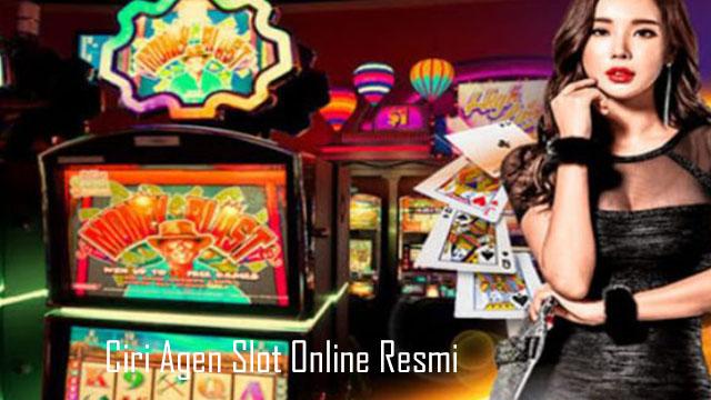 Ciri Agen Slot Online Resmi