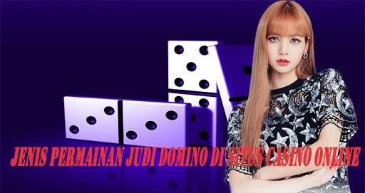 Jenis Permainan Judi Domino di Situs Casino Online